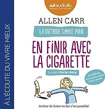 La Méthode simple pour en finir avec la cigarette. Arrêter de fumer en fait c'est possible !