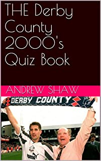 THE Derby County 2000's Quiz Book ((50 Years of Derby County) 4) (English Edition)