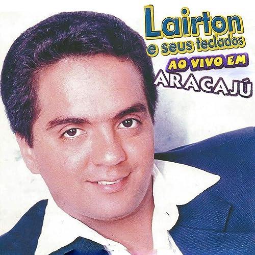 Ao Vivo em Aracajú (Ao Vivo) de Lairton e Seus Teclados en ...