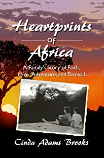 Heartprints of Africa: A Family's Story of Faith, Love, Adventure, and Turmoil (East Africa Series Book 1)