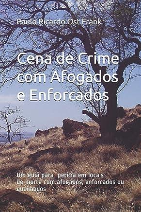 Cena de Crime com Afogados e Enforcados: Um guia para exame de local de morte com afogados ou enforcados
