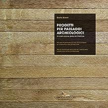 Progetti per paesaggi archeologici - Projets pour paysages archéologiques - Projects for archeological landscapes: La cost...