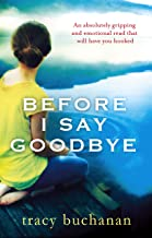 Before I Say Goodbye: An absolutely gripping and emotional read that will have you hooked