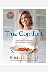 True Comfort: More Than 100 Cozy Recipes Free of Gluten and Refined Sugar: A Gluten Free Cookbook Hardcover