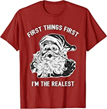 First Things First I'm The Realest Santa Gift T-Shirt