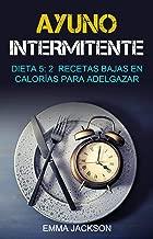 Ayuno Intermitente:  Dieta 5: 2  Recetas Bajas En Calorías Para Adelgazar (Spanish Edition)