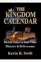 The Kingdom Calendar: Divine Dates of End-time Disaster & Deliverance Kindle Edition