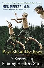 [Meg Meeker] Boys Should Be Boys: 7 Secrets to Raising Healthy Sons - Paperback