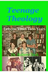 Teenage Theology: Lessons from Teen Years Kindle Edition