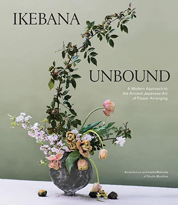 Ikebana Unbound: A Modern Approach to the Ancient Japanese Art of Flower Arranging (English Edition)