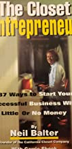 The Closet Entrepreneur: 337 Ways to Start Your Successful Business With Little or No Money