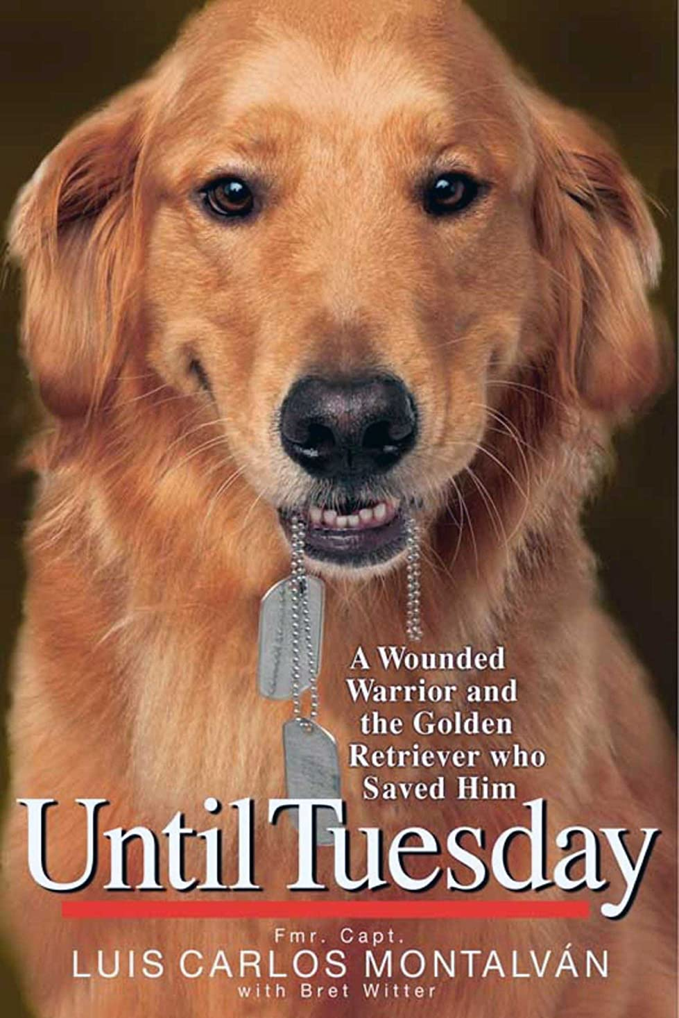 忠実引き受ける管理者Until Tuesday: A Wounded Warrior and the Golden Retriever Who Saved Him (English Edition)