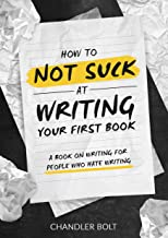 How To Not SUCK At Writing Your First Book: A Book On Writing For People Who Hate Writing (English Edition)