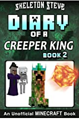 Diary of a Minecraft Creeper King - Book 2: Unofficial Minecraft Books for Kids, Teens, & Nerds - Adventure Fan Fiction Diary Series (Skeleton Steve & ... Collection - Cth'ka the Creeper King) Kindle Edition