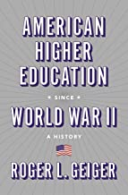 American Higher Education since World War II: A History (The William G. Bowen Series Book 116)