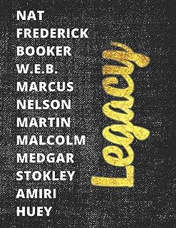 Legacy: Nat - Frederick - Booker - W.E.B. - Marcus - Nelson - Martin - Malcolm - Medgar - Stokley - Amiri - Huey
