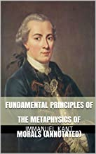 Fundamental Principles of the Metaphysics of Morals (Annotated) (English Edition)