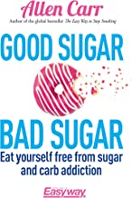 Good Sugar Bad Sugar: Eat yourself free from sugar and carb addiction (Allen Carr's Easyway Book 79) (English Edition)