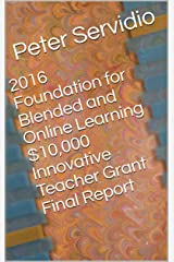2016 Foundation for Blended and Online Learning $10,000 Innovative Teacher Grant Final Report (Quick Guides for Your School or Business) Kindle Edition