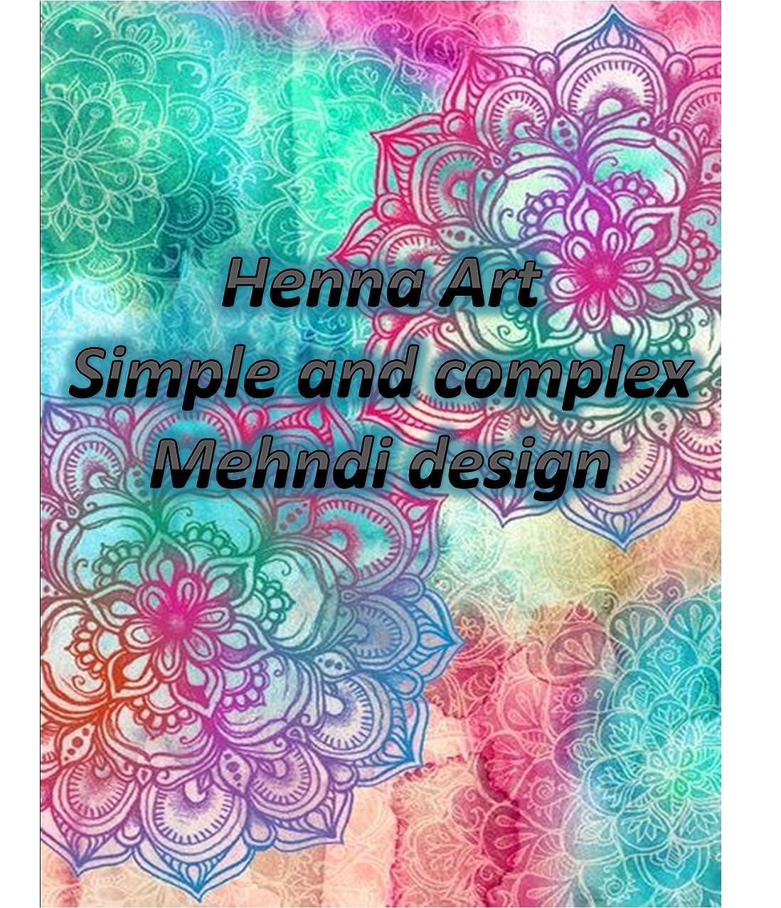 承認する隠す餌Henna Art: Simple to Complex Mehndi designs (English Edition)