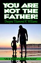 You Are Not The Father: Life and Times of a Childless Parent (English Edition)