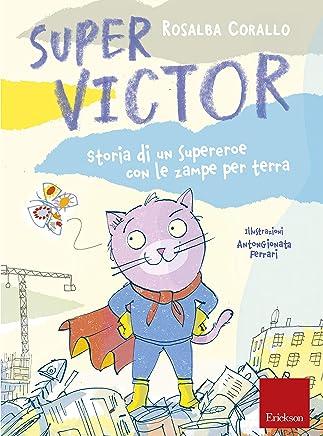 Super Victor: Storia di un supereroe con le zampe per terra (Capire con il cuore)
