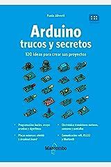 Arduino. Trucos y secretos.: 120 ideas para resolver cualquier problema (Spanish Edition) Kindle Edition