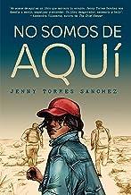 No somos de aquí / We Are Not from Here (Spanish Edition)
