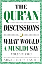 The Qur'an Discussions: What Would a Muslim Say (Volume 2)