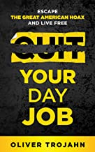 Quit Your Day Job: Escape the Great American Hoax and Live Free