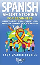 Spanish Short Stories for Beginners: 10 Exciting Short Stories to Easily Learn Spanish & Improve Your Vocabulary (Easy Spanish Stories nº 1) (Spanish Edition)