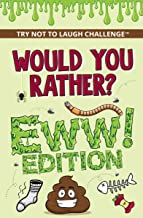 Would You Rather? EWW Edition: Funny, Silly, Wacky, Wild, and Completely Eww Worthy Scenarios for Boys, Girls, Kids, and Teens (Try Not to Laugh Challenge)