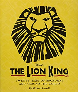 The Lion King: Twenty Years on Broadway and Around the World (A Disney Theatrical Souvenir Book)