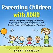 Parenting Children with ADHD: Therapy Strategies for Managing Kids Behavior, Improving Attention, Cultivating Calmness, an...