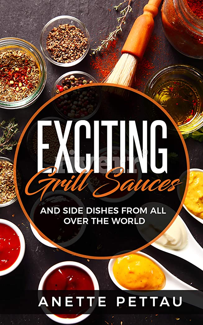 矛盾する認識思い出させるExciting Grill Sauces : And Side Dishes from All Over the World (English Edition)