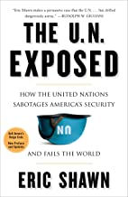 The U.N. Exposed: How the United Nations Sabotages America's Security and Fails the World