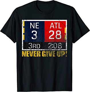 New England 3 - Atlanta 28 T-Shirt - Never Give Up