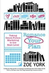 Romance Your Plan: Taking Genre Fiction Marketing to the Next Level (Publishing How To Book 2) Kindle Edition