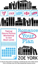 Romance Your Plan: Taking Genre Fiction Marketing to the Next Level (Publishing How To Book 2)