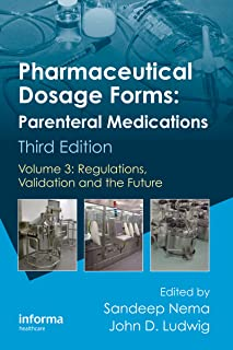 Pharmaceutical Dosage Forms - Parenteral Medications: Volume 3: Regulations, Validation and the Future
