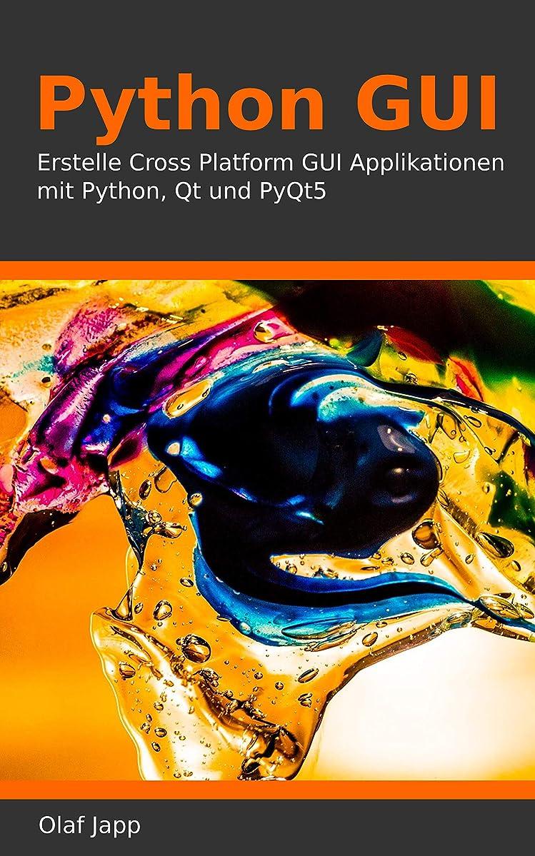 Python GUI: Erstelle Cross Platform GUI Applikationen mit Python, Qt und PyQt5 (German Edition)