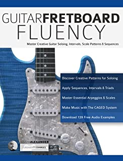 Guitar Fretboard Fluency: Master Creative Guitar Soloing, Intervals Scale Patterns and Sequences (Guitar Technique Book 4)