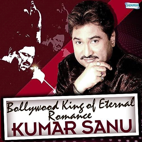 Bollywood King of Eternal Romance - Kumar Sanu by Various