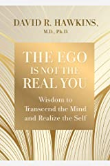 The Ego Is Not the Real You: Wisdom to Transcend the Mind and Realize the Self Kindle Edition