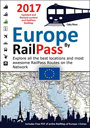 Europe by RailPass 2017 - Discover the whole continent of Europe by RailPass: RailMap Illustrated Info Guide Specifically Designed for Interrail and Eurail RailPass Holders (English Edition)