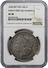 1878 8TF Top-100 VAM-9 First Die Marriage $1 Morgan Silver Dollar Coin XF 40 NGC