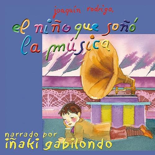 El Niño Que Soñó La Música (Narrado Por Iñaki Gabilondo) de Various artists en Amazon Music - Amazon.es