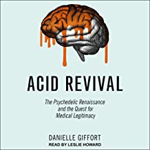 Acid Revival: The Psychedelic Renaissance and the Quest for Medical Legitimacy
