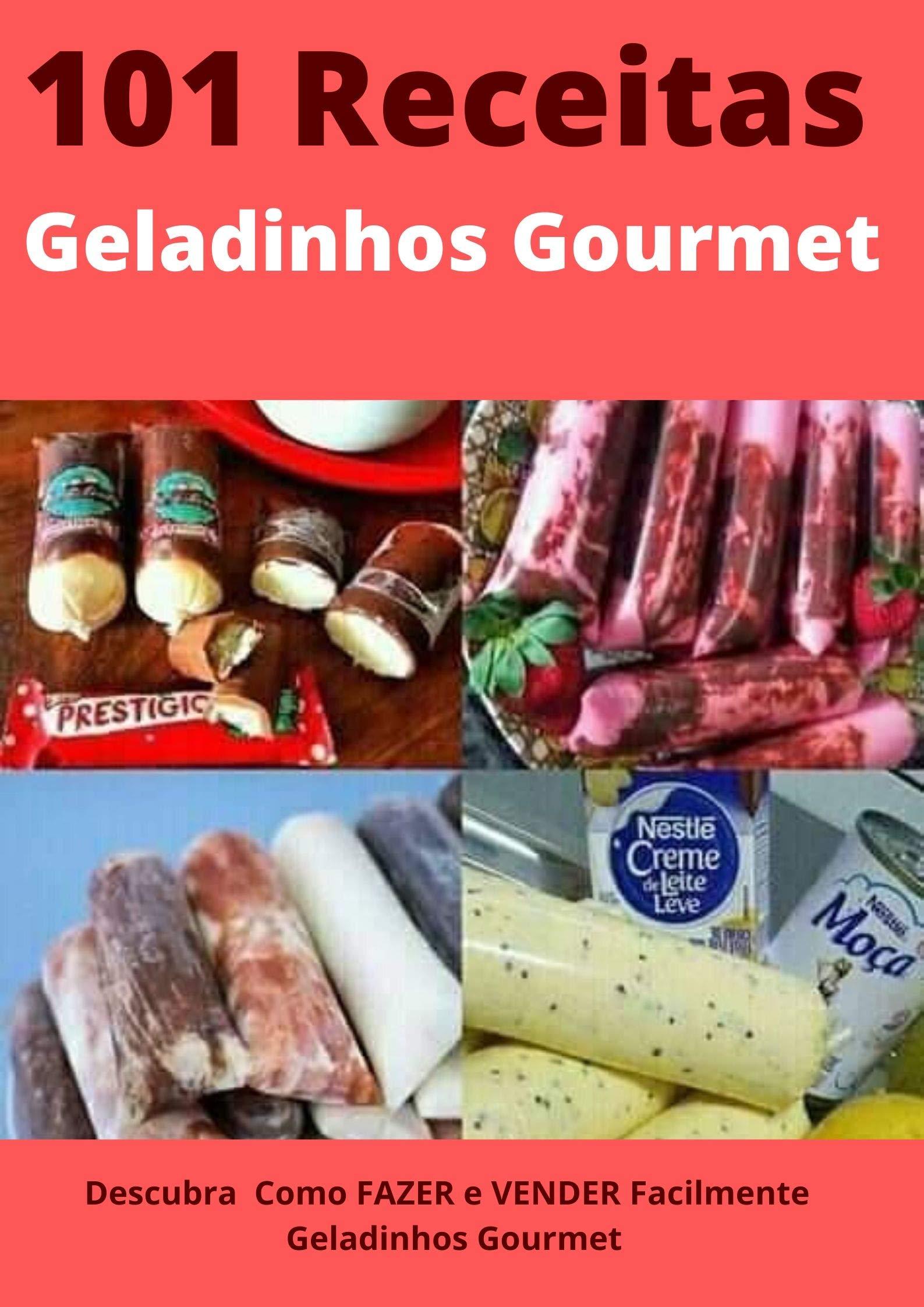 101 Receitas de Geladinho Gourmet: Descubra Como FAZER e VENDER Facilmente Geladinhos Gourmet (Portuguese Edition)