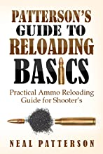 Patterson's Guide to Reloading Basics: Practical Ammo Reloading Guide for Shooter's